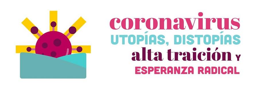 Coronavirus, utopías, distopías, alta traición y esperanza radical