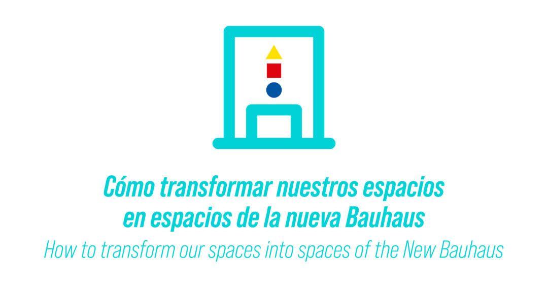 Cómo transformar nuestros espacios en espacios Nuevo Bauhaus
