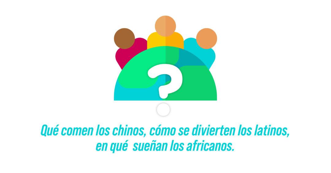 Qué comen los chinos, cómo se divierten los latinos, en qué sueñan los africanos